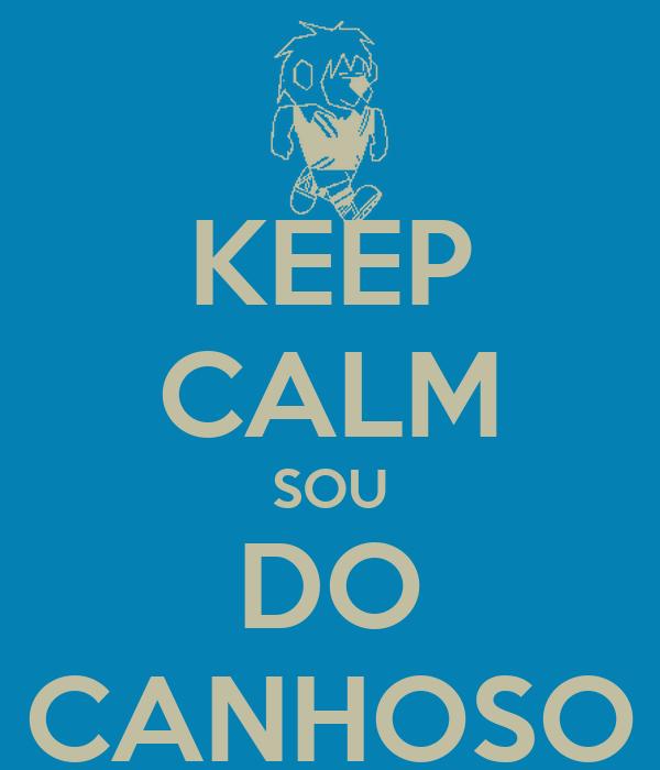 KEEP CALM SOU DO CANHOSO