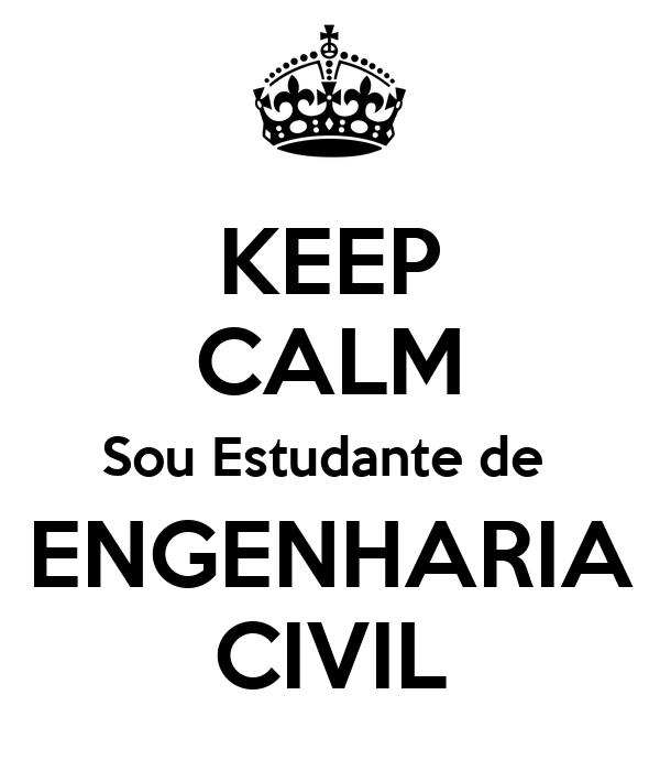 KEEP CALM Sou Estudante de  ENGENHARIA CIVIL