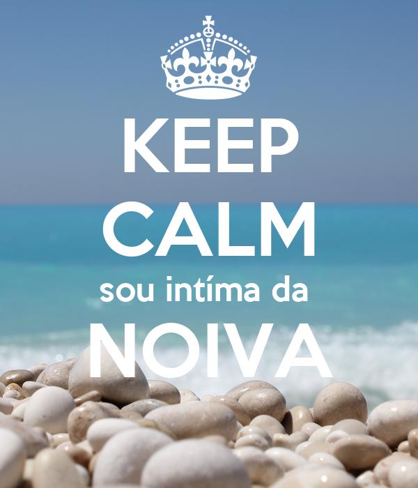 KEEP CALM sou intíma da  NOIVA