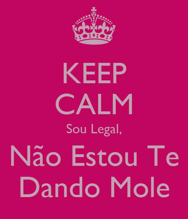 KEEP CALM Sou Legal, Não Estou Te Dando Mole