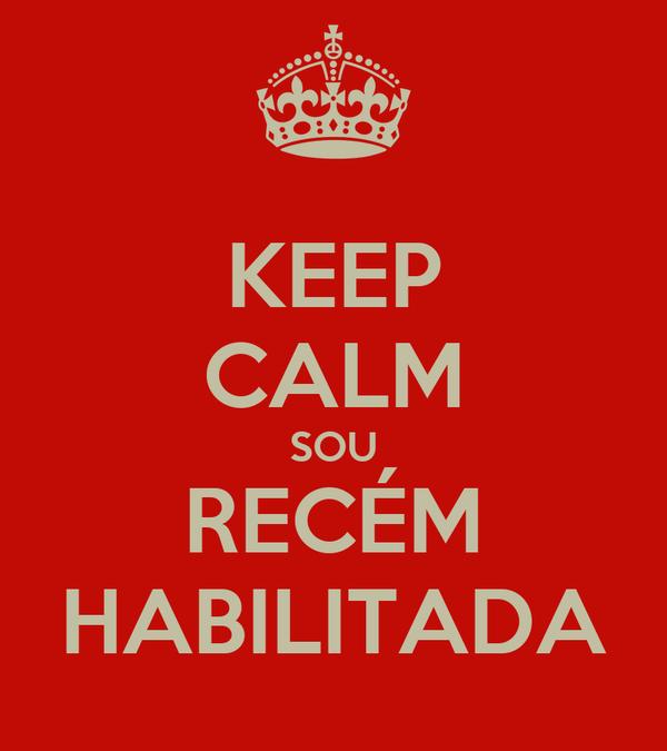 KEEP CALM SOU RECÉM HABILITADA
