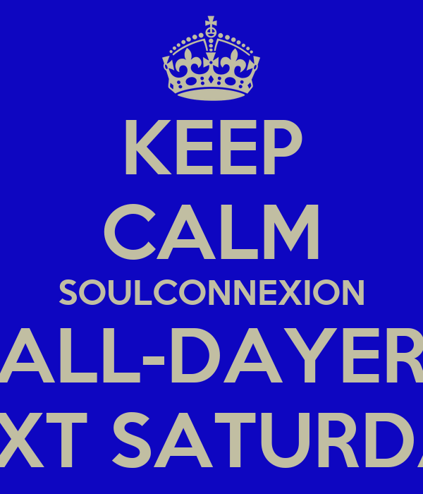 KEEP CALM SOULCONNEXION ALL-DAYER NEXT SATURDAY