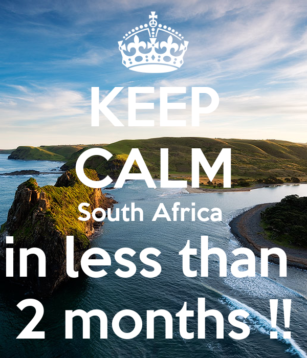 KEEP CALM South Africa  in less than  2 months !!
