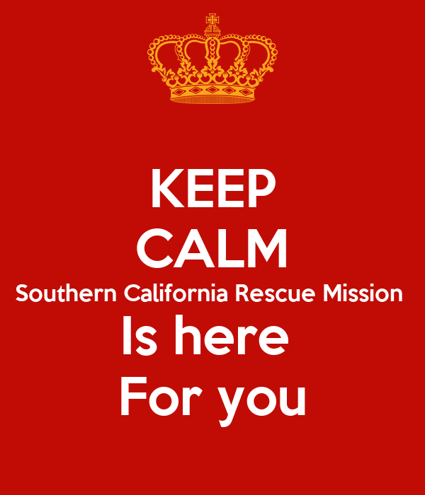 KEEP CALM Southern California Rescue Mission  Is here  For you