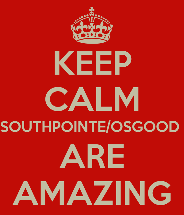 KEEP CALM SOUTHPOINTE/OSGOOD  ARE AMAZING