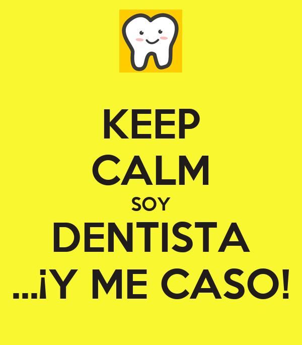 KEEP CALM SOY DENTISTA ...¡Y ME CASO!