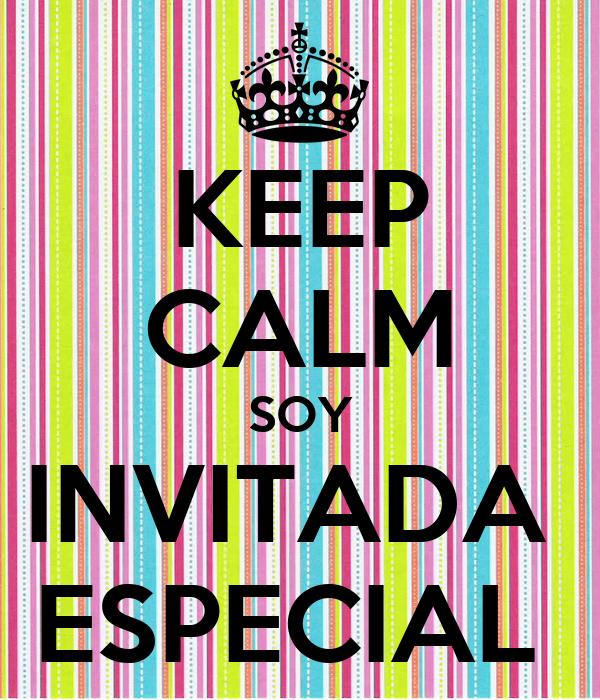 KEEP CALM SOY INVITADA  ESPECIAL