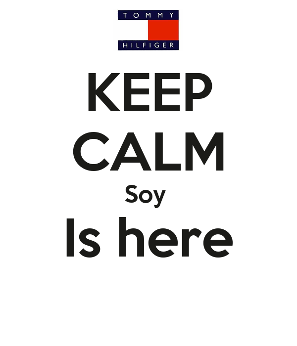 KEEP CALM Soy  Is here