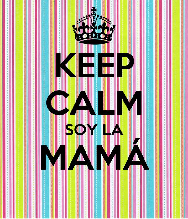 KEEP CALM SOY LA MAMÁ
