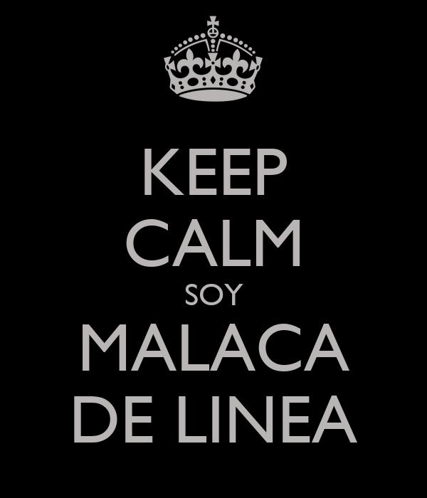 KEEP CALM SOY MALACA DE LINEA