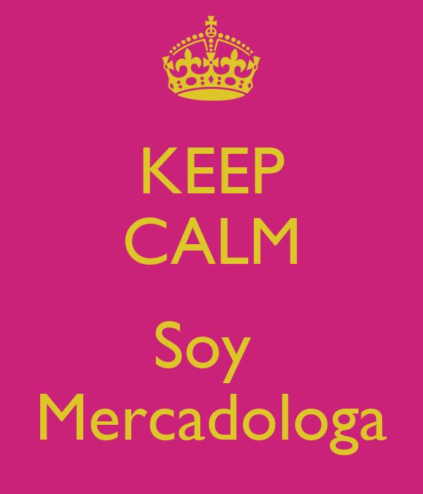 KEEP CALM  Soy  Mercadologa