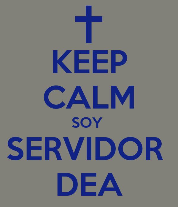 KEEP CALM SOY  SERVIDOR  DEA