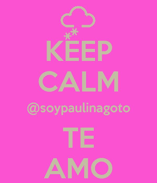 KEEP CALM @soypaulinagoto TE AMO