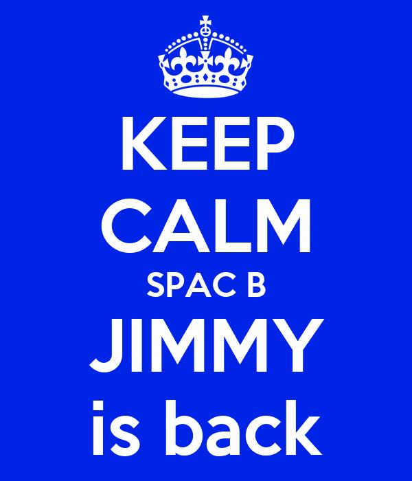 KEEP CALM SPAC B JIMMY is back