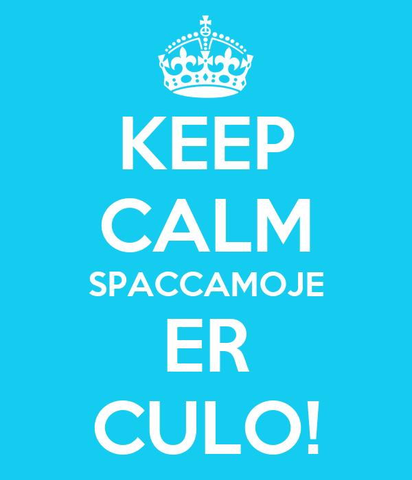 KEEP CALM SPACCAMOJE ER CULO!