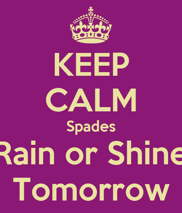KEEP CALM Spades Rain or Shine Tomorrow