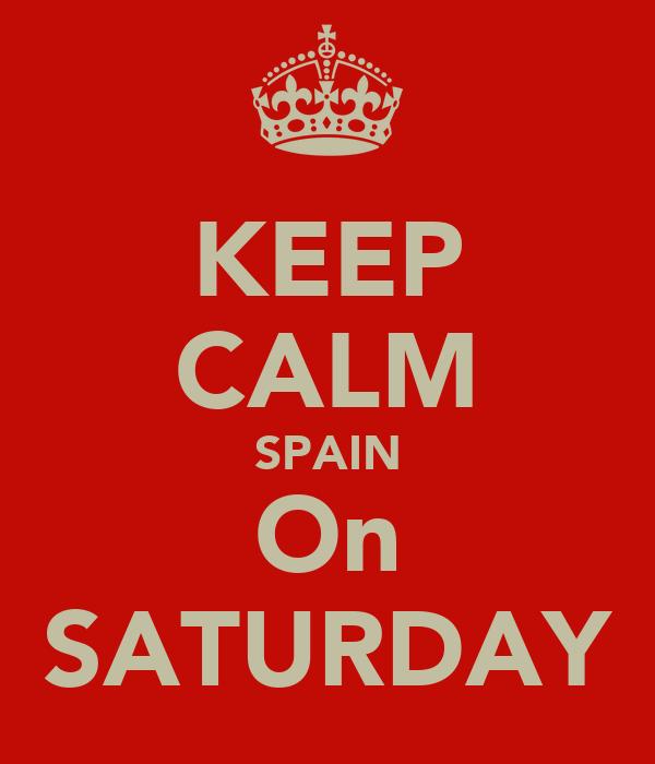KEEP CALM SPAIN On SATURDAY