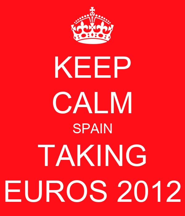 KEEP CALM SPAIN TAKING EUROS 2012