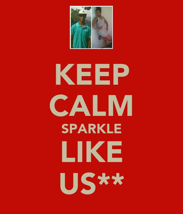 KEEP CALM SPARKLE LIKE US**