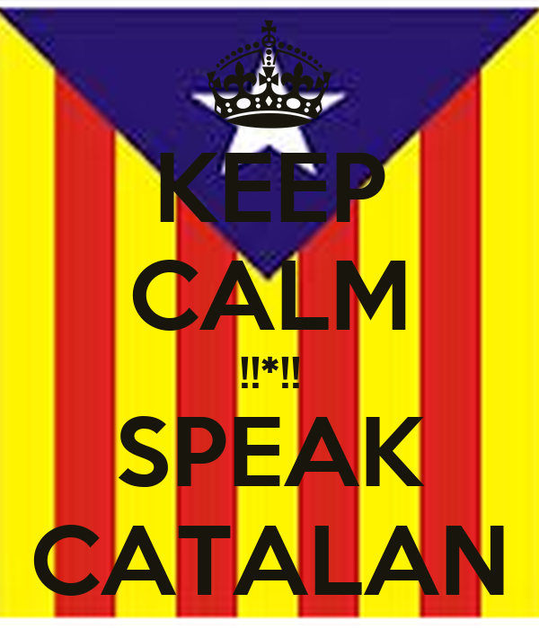 KEEP CALM !!*!! SPEAK CATALAN