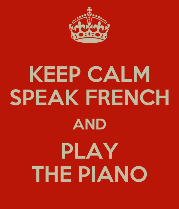 KEEP CALM SPEAK FRENCH AND PLAY THE PIANO