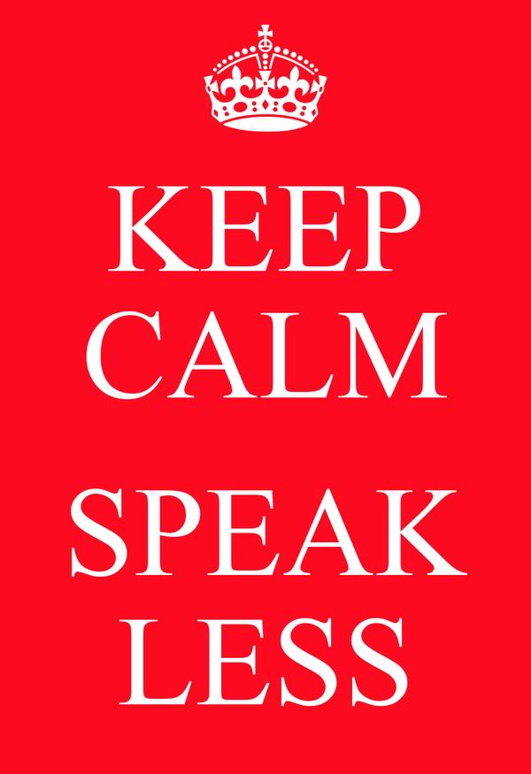 KEEP CALM  SPEAK LESS