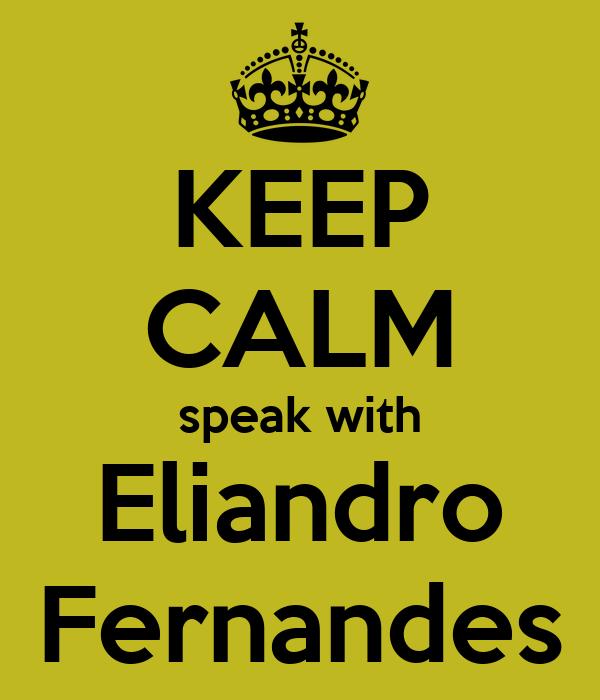 KEEP CALM speak with Eliandro Fernandes