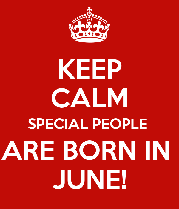 KEEP CALM SPECIAL PEOPLE  ARE BORN IN  JUNE!