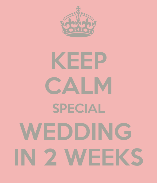 KEEP CALM SPECIAL WEDDING  IN 2 WEEKS