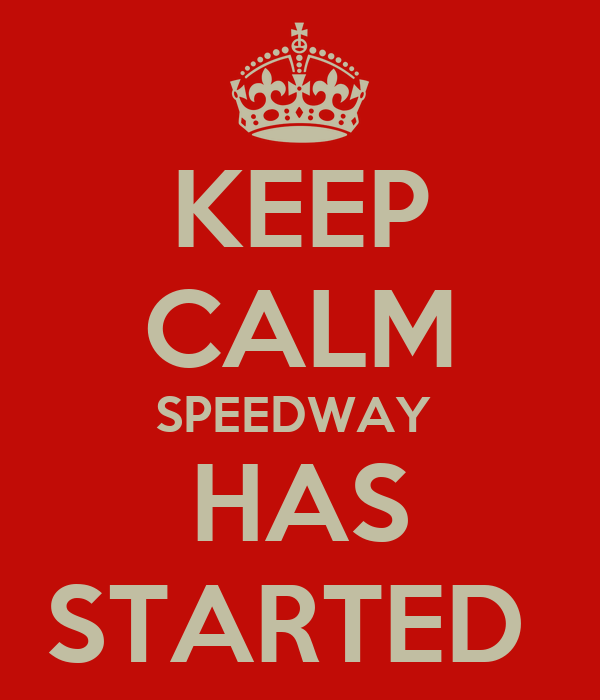 KEEP CALM SPEEDWAY  HAS STARTED