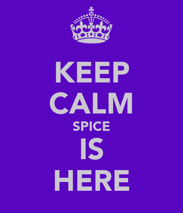KEEP CALM SPICE IS HERE