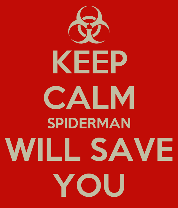 KEEP CALM SPIDERMAN WILL SAVE YOU