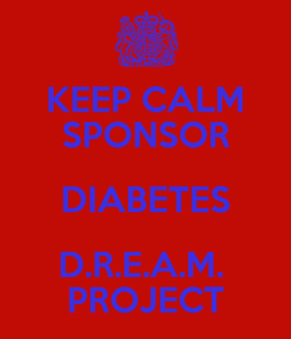 KEEP CALM SPONSOR DIABETES D.R.E.A.M.  PROJECT