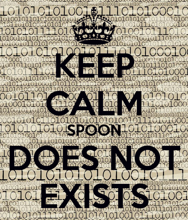 KEEP CALM SPOON DOES NOT EXISTS