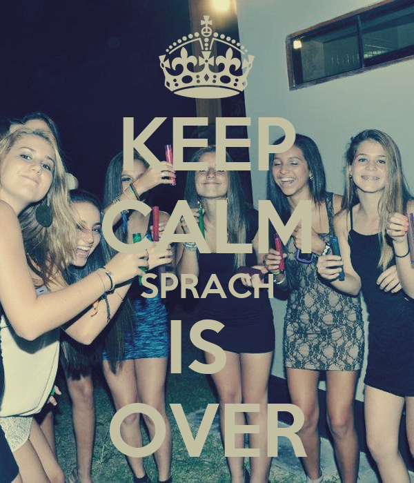 KEEP CALM SPRACH IS  OVER