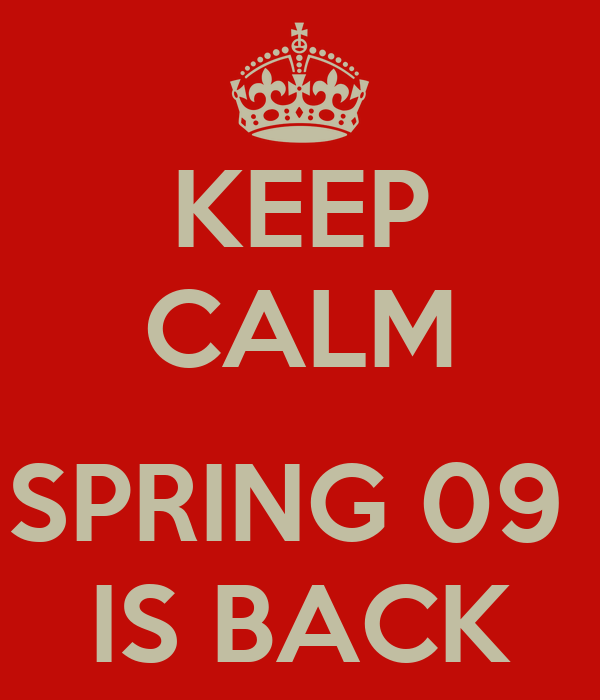 KEEP CALM  SPRING 09  IS BACK