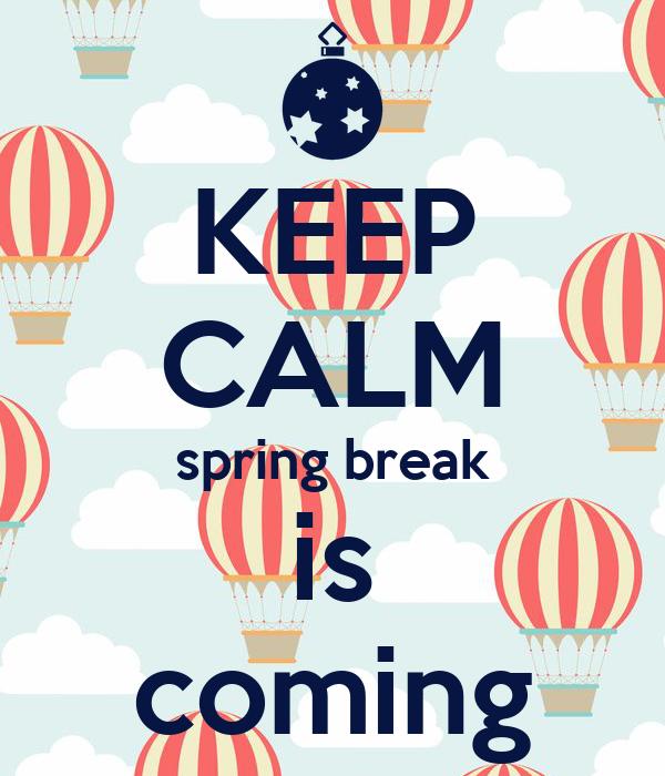 KEEP CALM spring break is coming