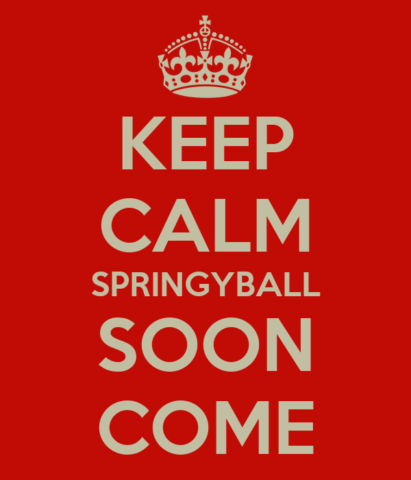KEEP CALM SPRINGYBALL SOON COME