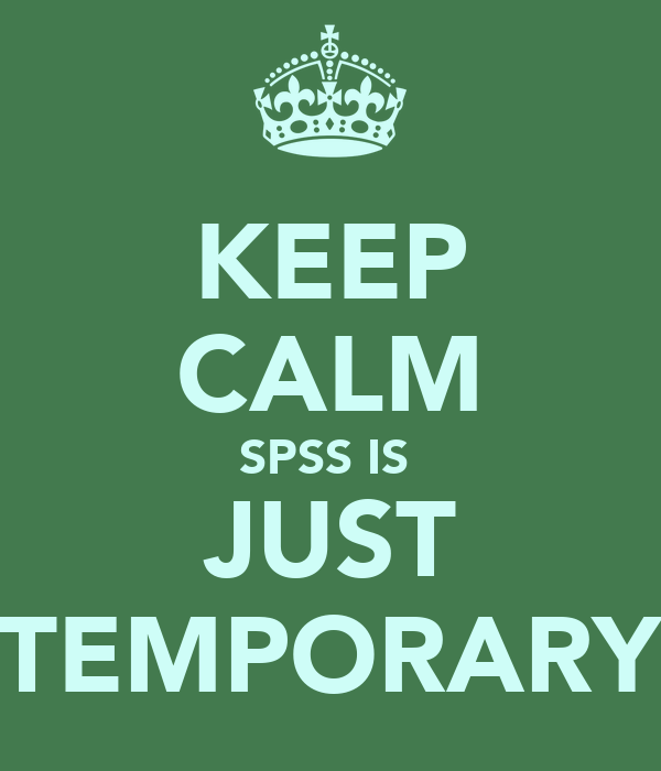 KEEP CALM SPSS IS  JUST TEMPORARY