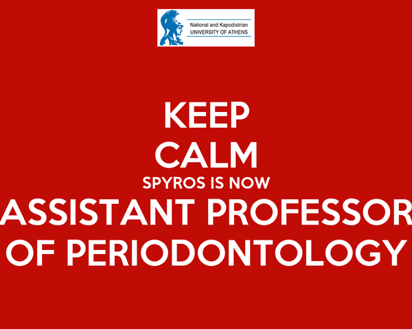 KEEP CALM SPYROS IS NOW ASSISTANT PROFESSOR OF PERIODONTOLOGY