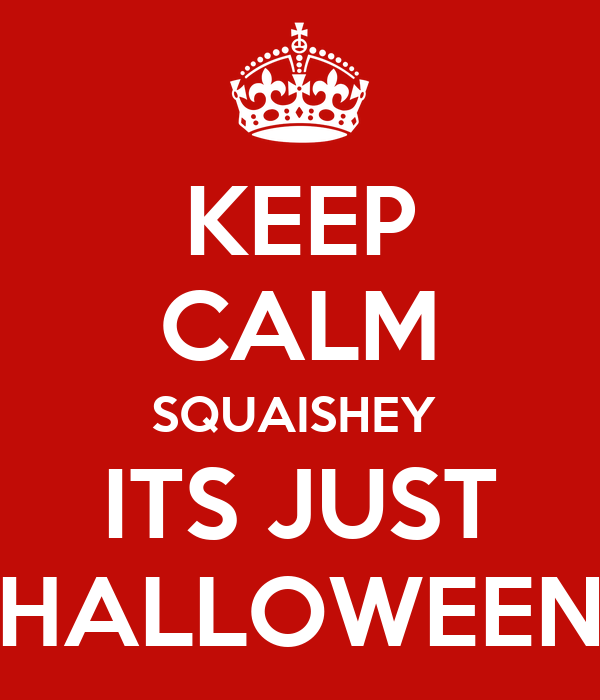 KEEP CALM SQUAISHEY  ITS JUST HALLOWEEN
