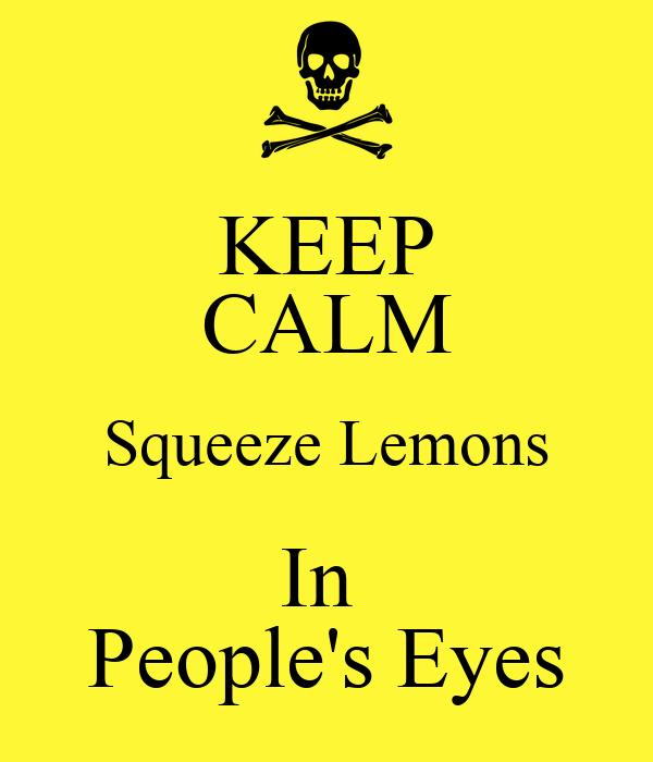 KEEP CALM Squeeze Lemons In  People's Eyes
