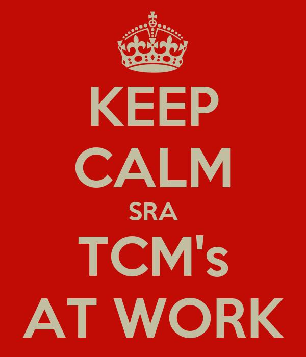 KEEP CALM SRA TCM's AT WORK