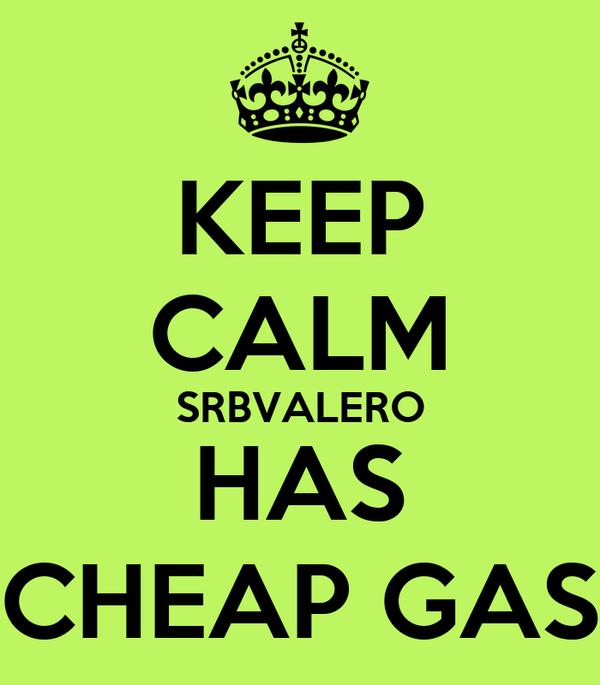 KEEP CALM SRBVALERO HAS CHEAP GAS