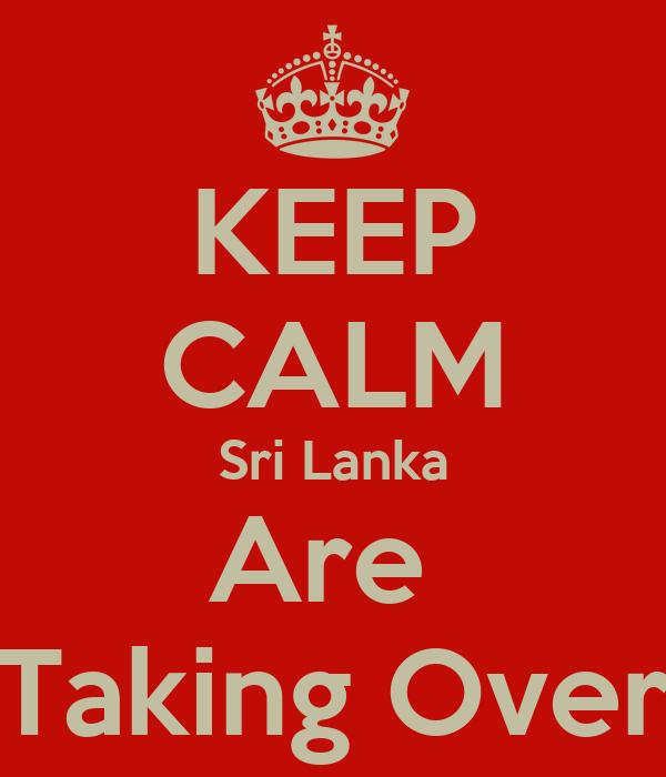 KEEP CALM Sri Lanka Are  Taking Over