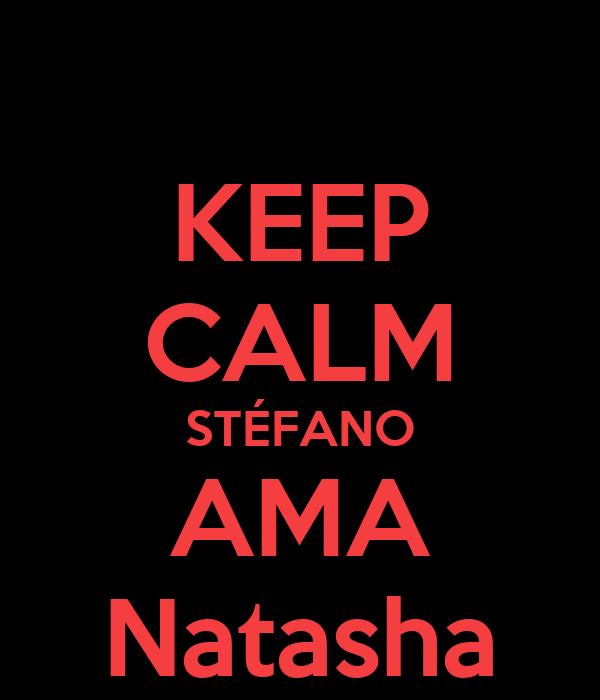 KEEP CALM STÉFANO AMA Natasha