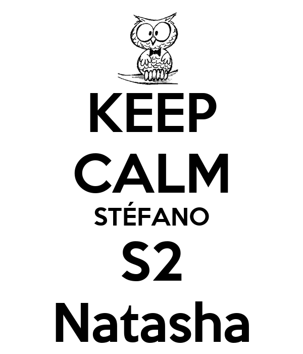 KEEP CALM STÉFANO S2 Natasha