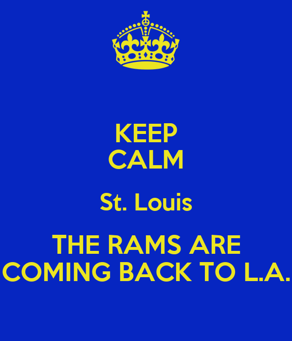 KEEP CALM St. Louis THE RAMS ARE COMING BACK TO L.A.
