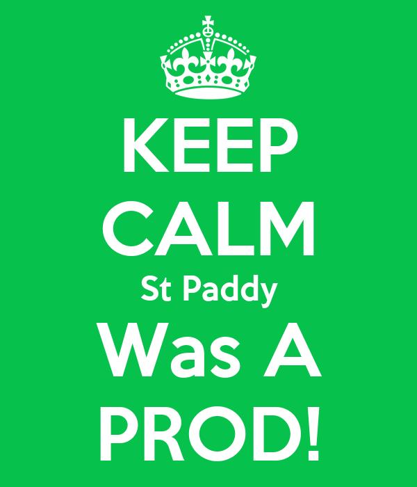 KEEP CALM St Paddy Was A PROD!