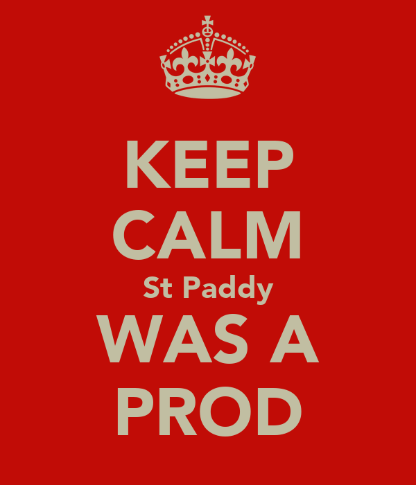 KEEP CALM St Paddy WAS A PROD